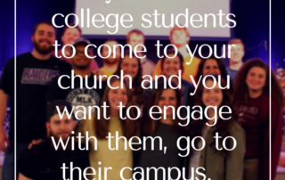 if-you-want-college-students-to-come-to-your-church-and-you-want-to-engage-with-them-go-to-their-campus