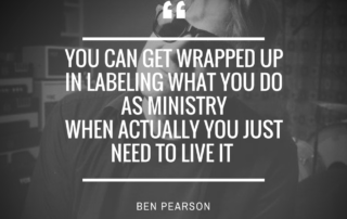 you-can-get-wrapped-up-in-labeling-what-you-do-as-ministry-when-actually-you-just-need-to-live-it